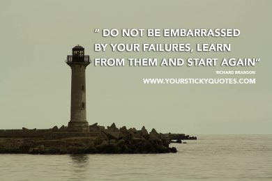 Do not be embarrassed by your failures….
